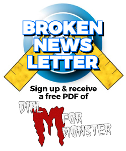 Sign up for the Broken Newsletter & get a free PDF of Dial M For Monster.